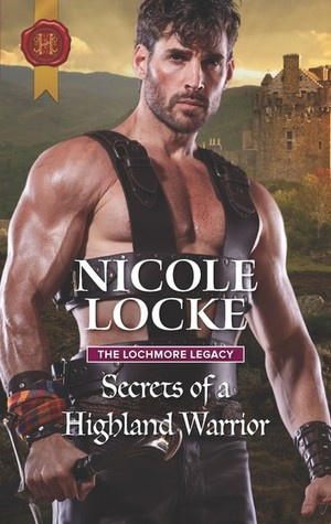 Secrets of a Highland Warrior (The Lochmore Legacy, #4)
