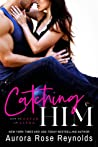 Catching Him (How to Catch an Alpha #1) by Aurora Rose Reynolds