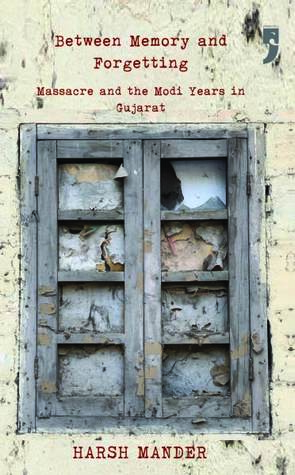 Between Memory and Forgetting: Massacre and the Modi Years in Gujarat