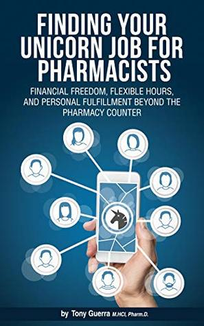 Finding Your Unicorn Job for Pharmacists: Financial Freedom, Flexible Hours, and Personal Fulfillment Beyond the Pharmacy Counter