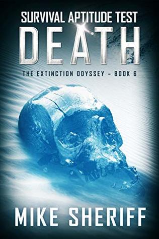 Survival Aptitude Test: Death (The Extinction Odyssey Book 6)