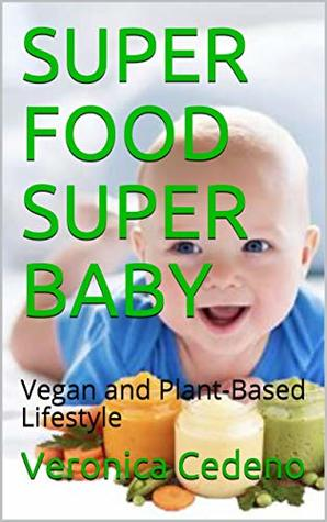SUPER FOOD SUPER BABY: Vegan and Plant-Based Lifestyle