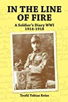In the Line of Fire: A Soldier's Diary WWI 1914-1918