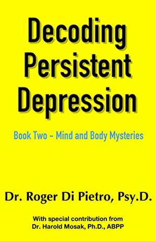 Mind and Body Mysteries (Decoding Persistent Depression #2)