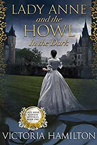 Lady Anne and the Howl in the Dark (Lady Anne Addison Mysteries, #1)