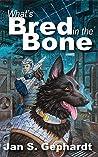 "What's Bred in the Bone (XK9 ""Bones"" Trilogy Book 1)"