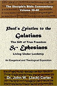 Paul's Epistles to the Galatians and Ephesians: The True Gift of Freedom; Living Under Lordship (The Disciple's Bible Commentary Book 39)