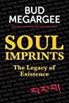 Soul Imprints - The Legacy of Existence: The Legacy of Existence