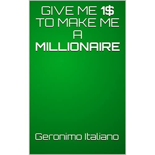 GIVE ME 1$ TO MAKE ME A MILLIONAIRE by Geronimo Italiano