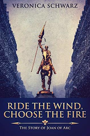 Ride The Wind, Choose The Fire by Veronica Schwarz