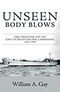 """Unseen Body Blows: The """"Fighting LST 479"""" and its Seven Pacific Campaigns, 1943-1945"""