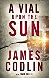 A Vial Upon the Sun by James Codlin