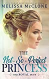 The Not-So-Perfect Princess (Her Royal Duty #2)