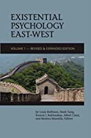 Existential Psychology East-West (Volume 1 - Revised & Expanded Edition)