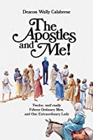 The Apostles and Me!: Twelve, Well Really Fifteen Ordinary Men, And One Extraordinary Lady