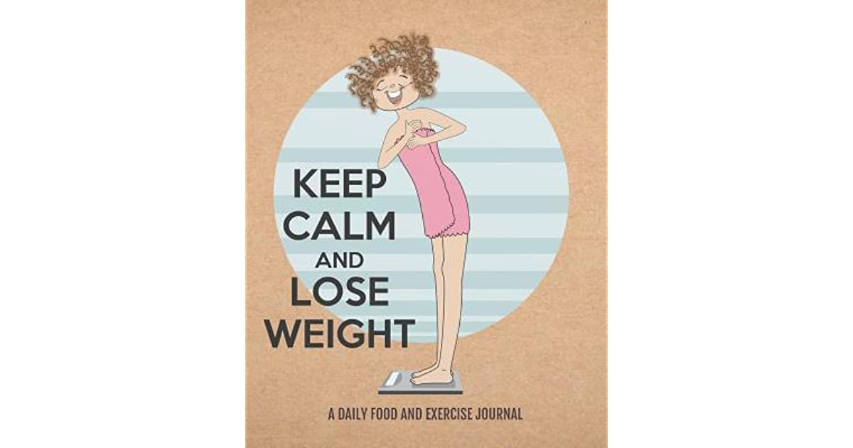 Keep Calm and Lose Weight - A Daily Food and Exercise