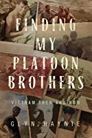 Finding My Platoon Brothers: Vietnam Then and Now