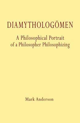 Diamytholog�men: A Philosophical Portrait of a Philosopher Philosophizing