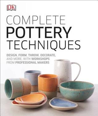 Complete Pottery Techniques: Design, Form, Throw, Decorate