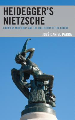Heidegger's Nietzsche: European Modernity and the Philosophy of the Future