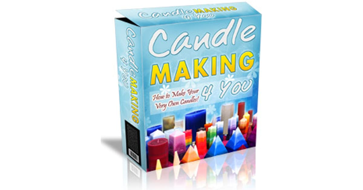 Candle Making 4 You by Danica White
