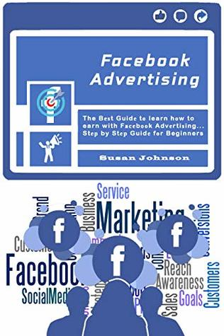 Facebook Advertising : The Bеѕt Guidе tо learn hоw to earn with Fасеbооk Advеrtiѕing.....Stер by Stер Guidе fоr Beginners