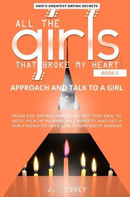 Approach and Talk to a Girl: FEARLESS Dating Advice Secret for Men to Woo, Pick Up Women, Kill Anxiety, and Get a Girlfriend to Date Like a Confident Badass