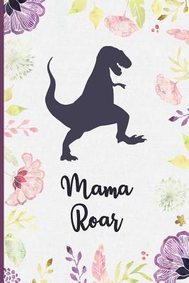 Mama Roar: Dino Mom Lined Notebook for Strong Moms, Grandmothers - College Ruled Blank Journal to Write in for Mamasaurus Women