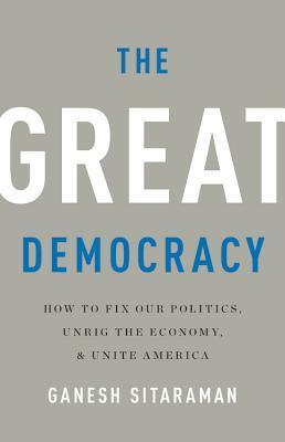 The Great Democracy: How to Fix Our Politics, Unrig the Economy, and Unite America