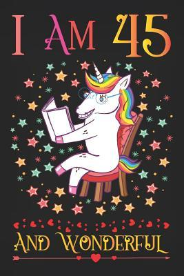 I Am 45 and Wonderful: Unicorn Activity Journal Notebook, a Happy Birthday 45 Years Old Gift Composition Sketchbook for Women and Teen Girls, Life Diary Keepsake for Adults, 45th Birthday Gifts for Her