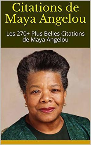 Citations De Maya Angelou Les 270 Plus Belles Citations De Maya