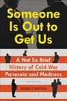 Someone Is Out to Get Us: A Not So Brief History of Cold War Paranoia and Madness