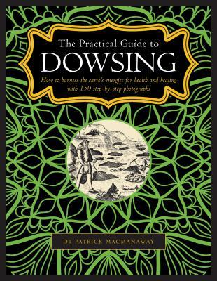 The Practical Guide to Dowsing: How to Harness the Earth's