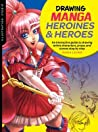 Illustration Studio: Drawing Manga Heroines and Heroes: An interactive guide to drawing anime characters, props, and scenes step by step