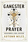 Gangster Prayer: Praying to a God Whose Answer Is Yes More Than It Is No
