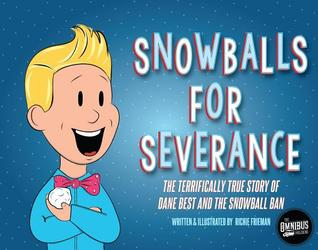 Snowballs for Severance: The Terrifically True Story of Dane Best and the Snowball Ban