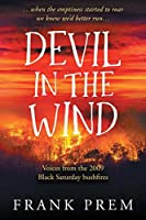 Devil In The Wind: An anthology of voices from the 2009 Black Saturday bushfires (Poetry Memoir Book 2)