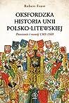 Oksfordzka historia unii polsko-litewskiej. Tom 1