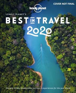 Lonely Planet Best In Travel 2020 Lonely Planet's Best in Travel 2020 by Lonely Planet