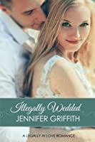 Illegally Wedded (Legally in Love)