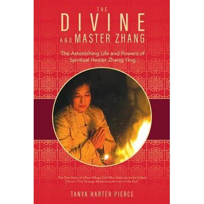 The Divine and Master Zhang: The Astonishing Life and Powers of