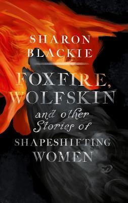 Foxfire, Wolfskin and Other Stories of Shape-Shifting Women