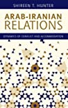 Arab-Iranian Relations: Dynamics of Conflict and Accommodation