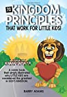 70 Kingdom Principles That Work For Little Kids!: A comic book that simply illustrates why little kids are considered the greatest in God's Kingdom.