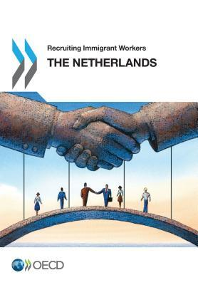 Recruiting Immigrant Workers The Netherlands 2016 Edition 2016