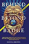 Behind and Beyond the Badge - Volume II: Stories from the Village of First Responders with Cops, Firefighters, Ems, Dispatchers, Forensics, and Victim Advocates