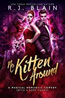 No Kitten Around (Magical Romantic Comedy - with a Body Count)