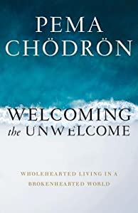 Welcoming the Unwelcome: Wholehearted Living in a Brokenhearted World