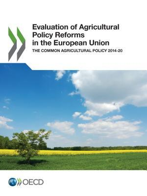 Evaluation of Agricultural Policy Reforms in the European Union The Common Agricultural Policy 2014-20