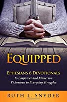 Equipped: Ephesians 6 Devotionals to Empower and Make You Victorious in Everyday Struggles